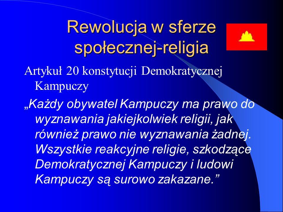 """Rewolucja w sferze społecznej-religia Artykuł 20 konstytucji Demokratycznej Kampuczy """"Każdy obywatel Kampuczy ma prawo do wyznawania jakiejkolwiek rel"""