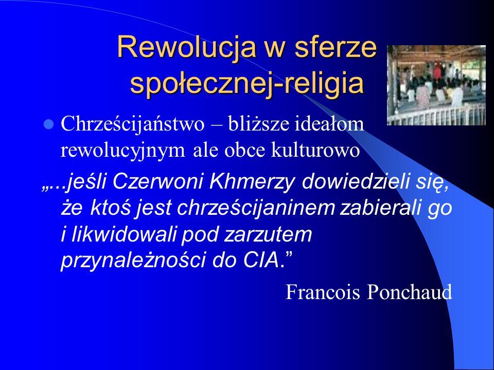 """Rewolucja w sferze społecznej-religia Chrześcijaństwo – bliższe ideałom rewolucyjnym ale obce kulturowo """"...jeśli Czerwoni Khmerzy dowiedzieli się, że"""