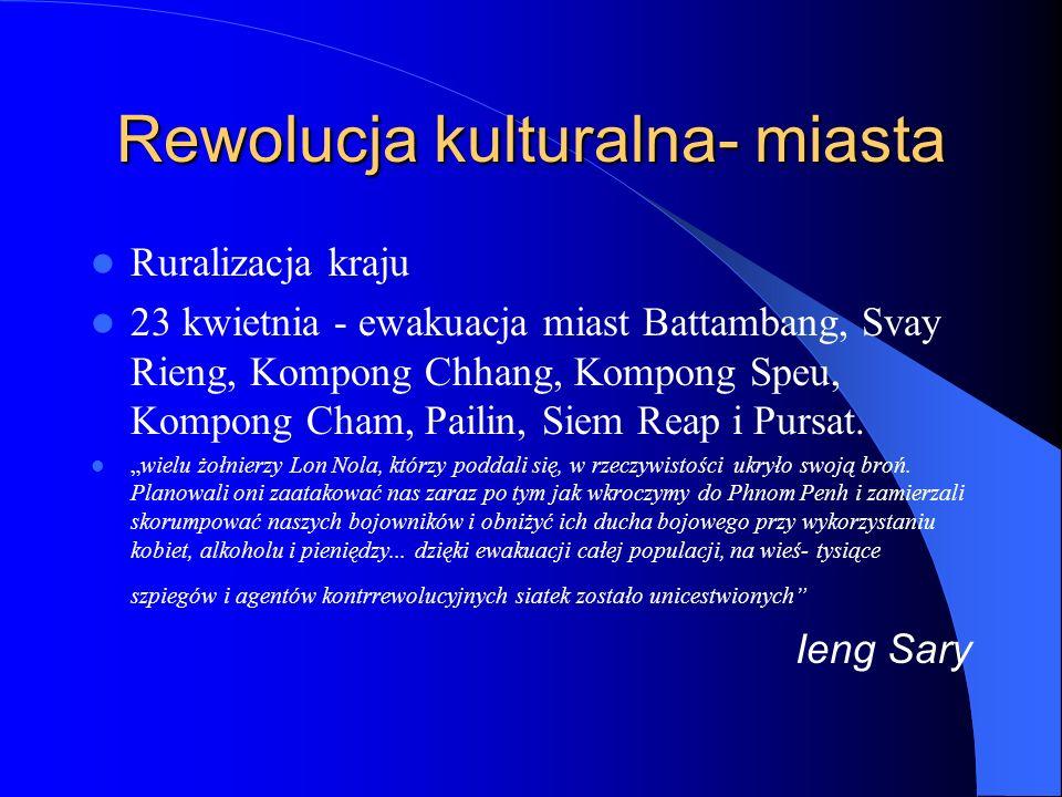 Rewolucja kulturalna- miasta Ruralizacja kraju 23 kwietnia - ewakuacja miast Battambang, Svay Rieng, Kompong Chhang, Kompong Speu, Kompong Cham, Paili