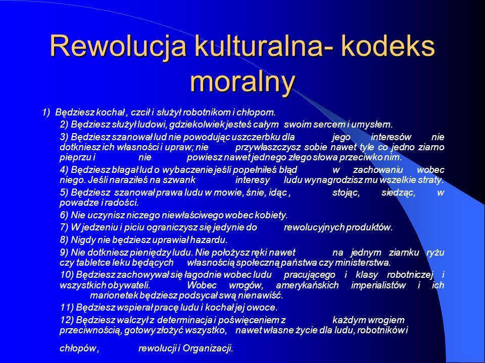 Rewolucja kulturalna- kodeks moralny 1) Będziesz kochał, czcił i służył robotnikom i chłopom. 2) Będziesz służył ludowi, gdziekolwiek jesteś całym swo
