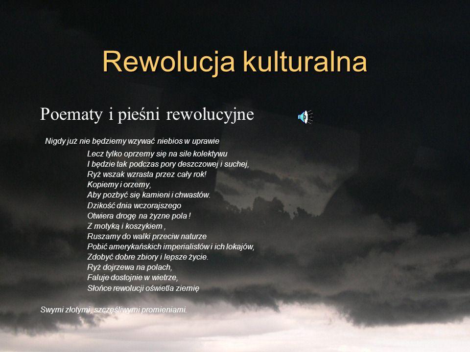 Rewolucja kulturalna Poematy i pieśni rewolucyjne Nigdy już nie będziemy wzywać niebios w uprawie Lecz tylko oprzemy się na sile kolektywu I będzie ta