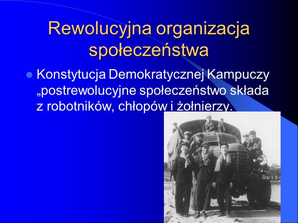 """Rewolucyjna organizacja społeczeństwa Konstytucja Demokratycznej Kampuczy """"postrewolucyjne społeczeństwo składa z robotników, chłopów i żołnierzy."""