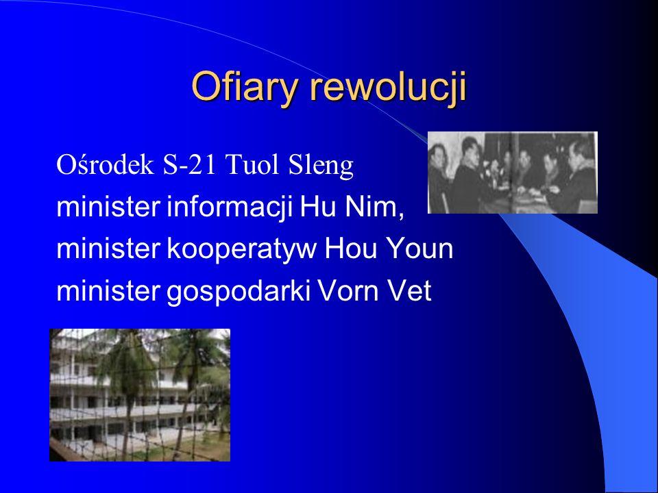 Ofiary rewolucji Ośrodek S-21 Tuol Sleng minister informacji Hu Nim, minister kooperatyw Hou Youn minister gospodarki Vorn Vet