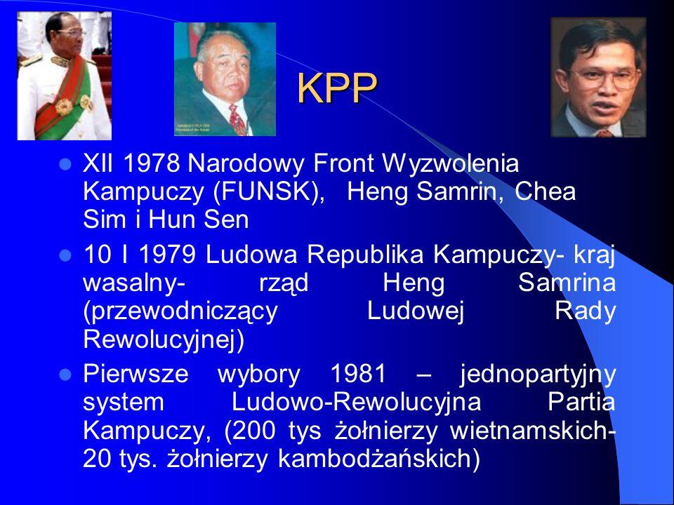 KPP XII 1978 Narodowy Front Wyzwolenia Kampuczy (FUNSK), Heng Samrin, Chea Sim i Hun Sen 10 I 1979 Ludowa Republika Kampuczy- kraj wasalny- rząd Heng