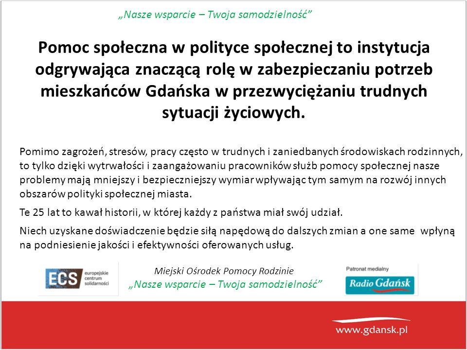Pomoc społeczna w polityce społecznej to instytucja odgrywająca znaczącą rolę w zabezpieczaniu potrzeb mieszkańców Gdańska w przezwyciężaniu trudnych sytuacji życiowych.