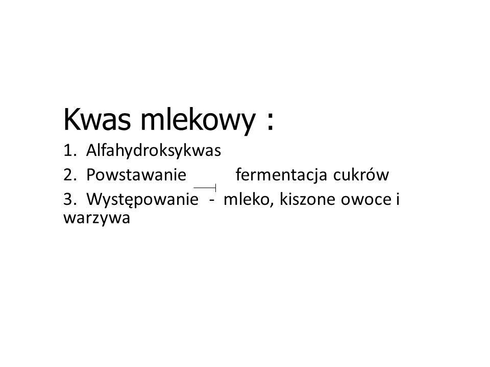 Kwas mlekowy : 1. Alfahydroksykwas 2. Powstawanie fermentacja cukrów 3.