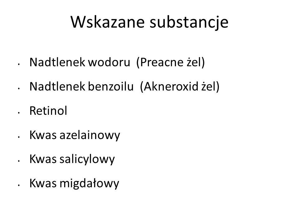 Wskazane substancje Nadtlenek wodoru (Preacne żel) Nadtlenek benzoilu (Akneroxid żel) Retinol Kwas azelainowy Kwas salicylowy Kwas migdałowy