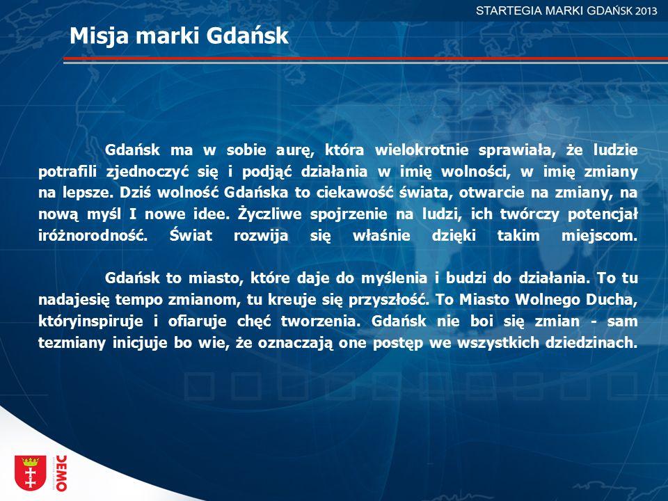 Misja marki Gdańsk Gdańsk ma w sobie aurę, która wielokrotnie sprawiała, że ludzie potrafili zjednoczyć się i podjąć działania w imię wolności, w imię zmiany na lepsze.