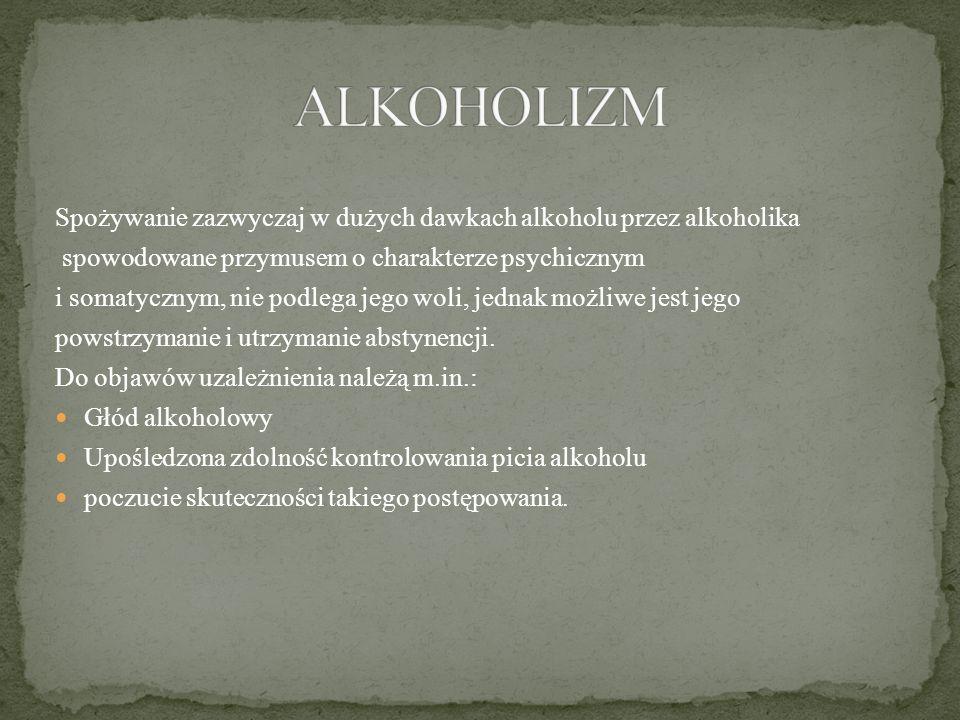 Spożywanie zazwyczaj w dużych dawkach alkoholu przez alkoholika spowodowane przymusem o charakterze psychicznym i somatycznym, nie podlega jego woli, jednak możliwe jest jego powstrzymanie i utrzymanie abstynencji.
