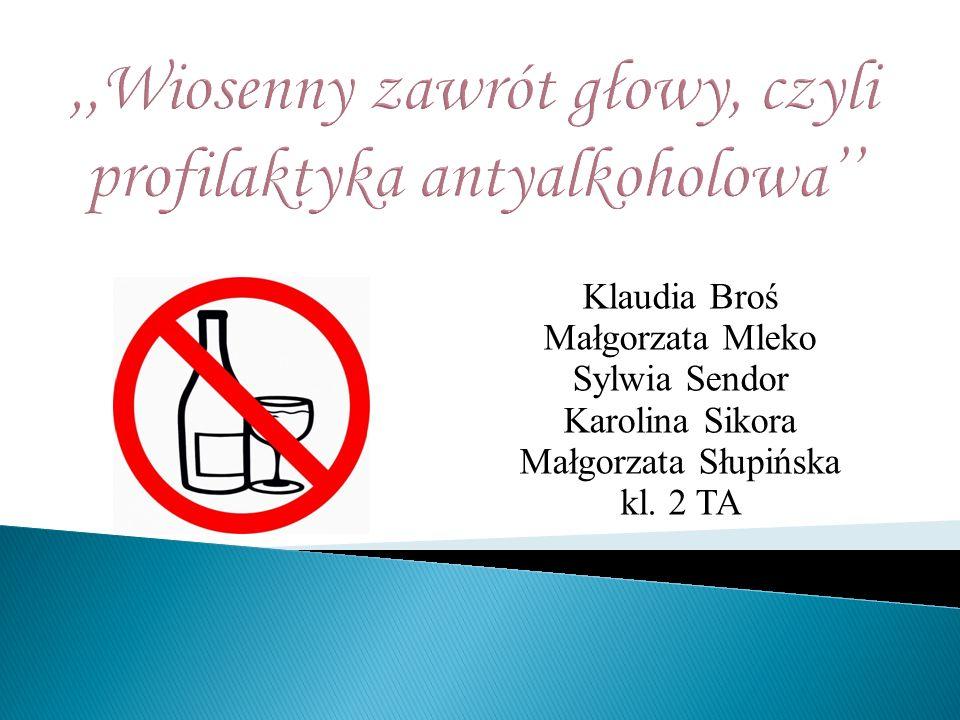 Klaudia Broś Małgorzata Mleko Sylwia Sendor Karolina Sikora Małgorzata Słupińska kl. 2 TA