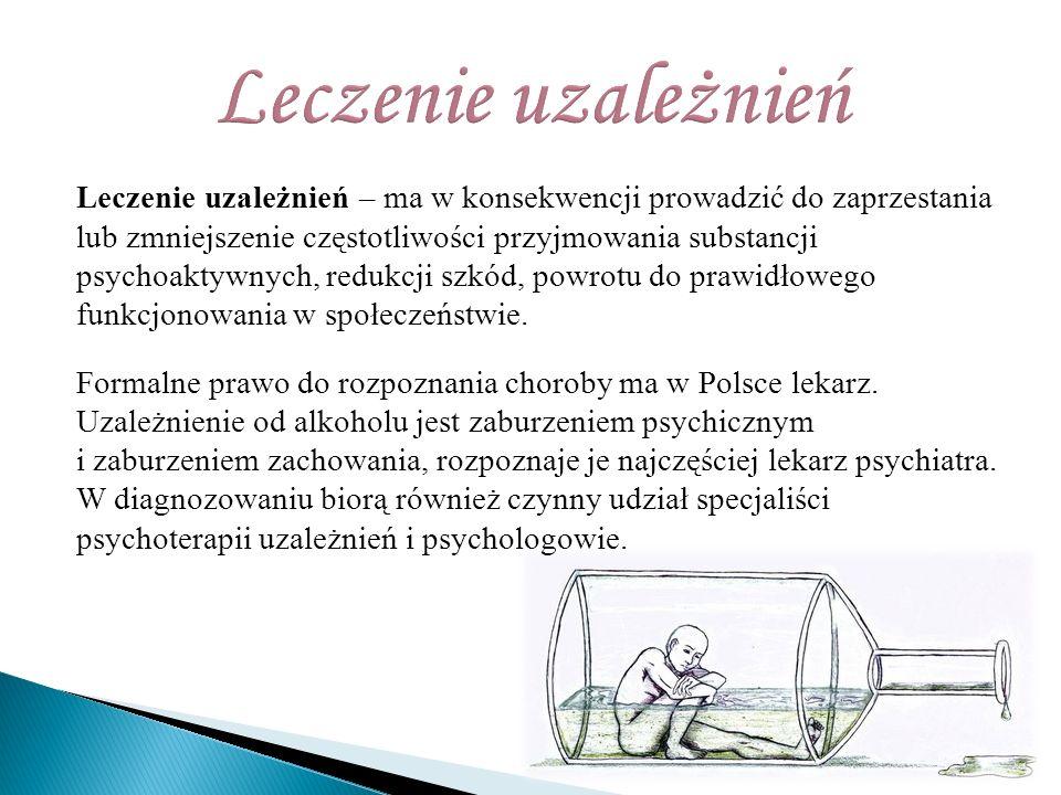Leczenie uzależnień – ma w konsekwencji prowadzić do zaprzestania lub zmniejszenie częstotliwości przyjmowania substancji psychoaktywnych, redukcji szkód, powrotu do prawidłowego funkcjonowania w społeczeństwie.
