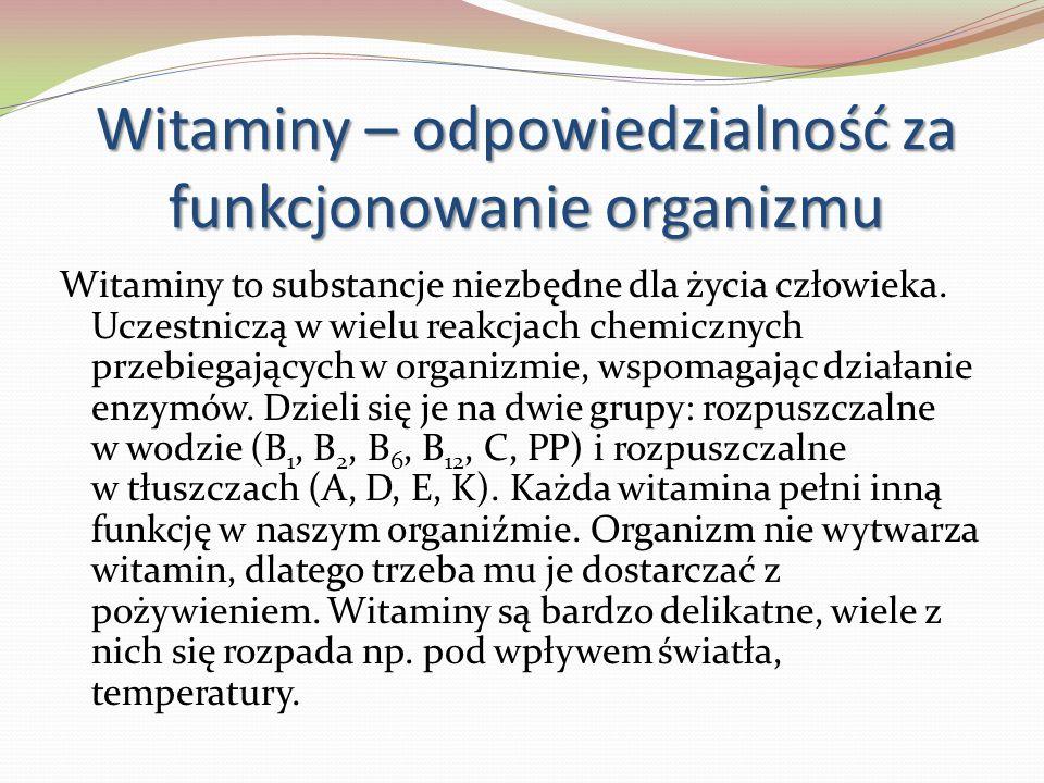 Witaminy – odpowiedzialność za funkcjonowanie organizmu Witaminy to substancje niezbędne dla życia człowieka. Uczestniczą w wielu reakcjach chemicznyc