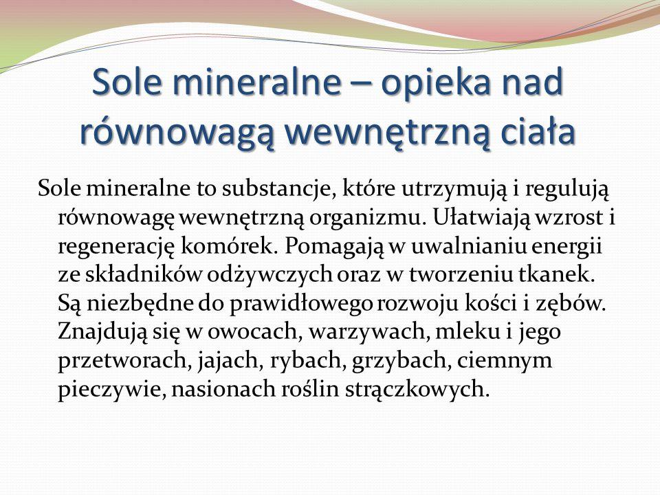 Sole mineralne – opieka nad równowagą wewnętrzną ciała Sole mineralne to substancje, które utrzymują i regulują równowagę wewnętrzną organizmu. Ułatwi