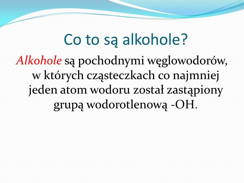 PODZIAŁ ALKOHOLI Ze względu na położenie grupy hydroksylowej wyróżnia się alkohole: pierwszorzędowe, drugorzędowe i trzeciorzędowe.