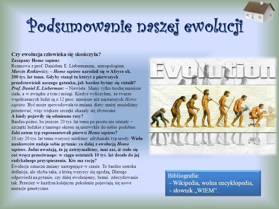 Podsumowanie naszej ewolucji Czy ewolucja człowieka się skończyła? Zasapany Homo sapiens Rozmowa z prof. Danielem E. Liebermanem, antropologiem. Marci