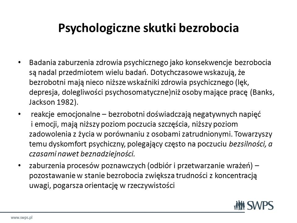 Psychologiczne skutki bezrobocia Badania zaburzenia zdrowia psychicznego jako konsekwencje bezrobocia są nadal przedmiotem wielu badań.