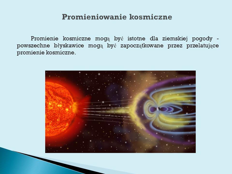 Promienie kosmiczne mog ą by ć istotne dla ziemskiej pogody - powszechne b ł yskawice mog ą by ć zapocz ą tkowane przez przelatuj ą ce promienie kosmiczne.