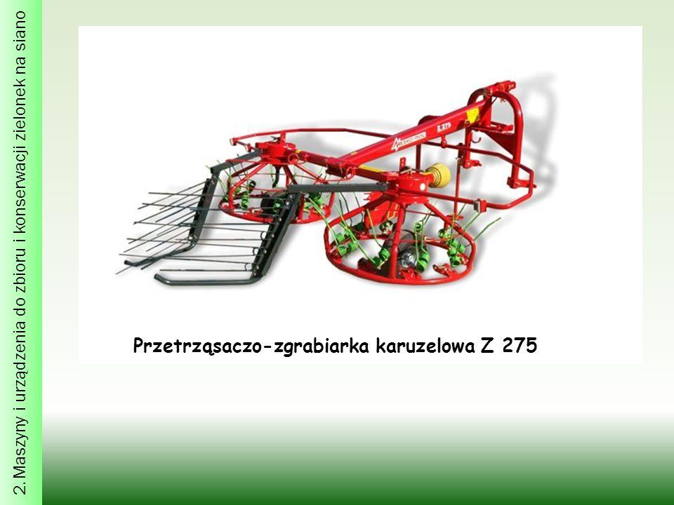 2. Maszyny i urządzenia do zbioru i konserwacji zielonek na siano Przetrząsaczo-zgrabiarka karuzelowa Z 275