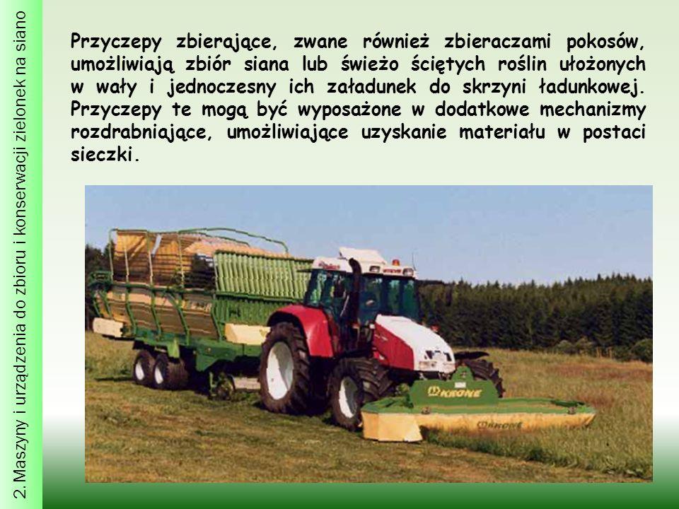 2. Maszyny i urządzenia do zbioru i konserwacji zielonek na siano Przyczepy zbierające, zwane również zbieraczami pokosów, umożliwiają zbiór siana lub