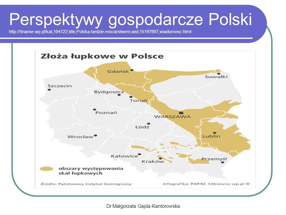 Perspektywy gospodarcze Polski http://finanse.wp.pl/kat,104122,title,Polska-bedzie-mocarstwem,wid,15197807,wiadomosc.html Dr Małgorzata Gajda-Kantorowska