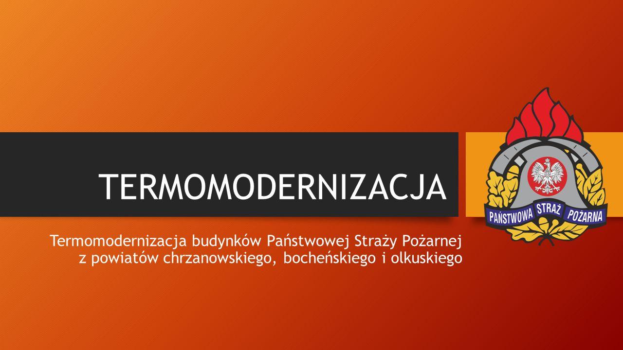 TERMOMODERNIZACJA Termomodernizacja budynków Państwowej Straży Pożarnej z powiatów chrzanowskiego, bocheńskiego i olkuskiego