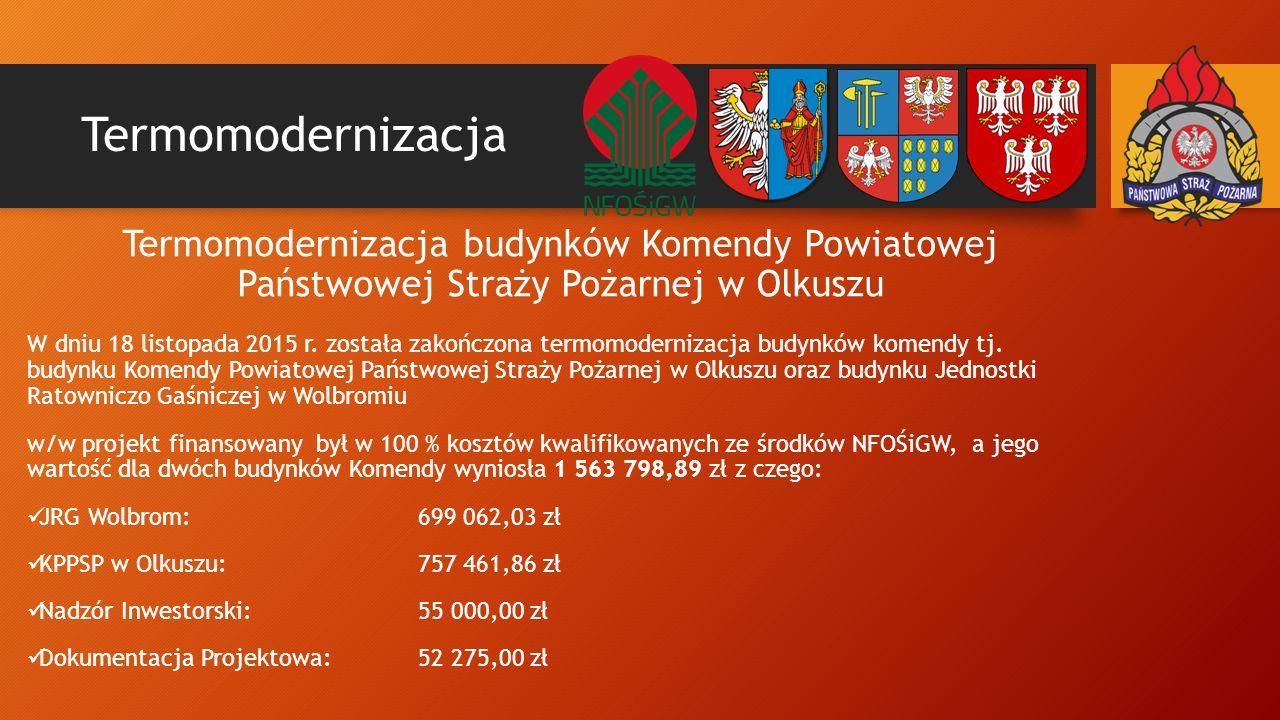 Termomodernizacja Termomodernizacja budynków Komendy Powiatowej Państwowej Straży Pożarnej w Olkuszu W dniu 18 listopada 2015 r.