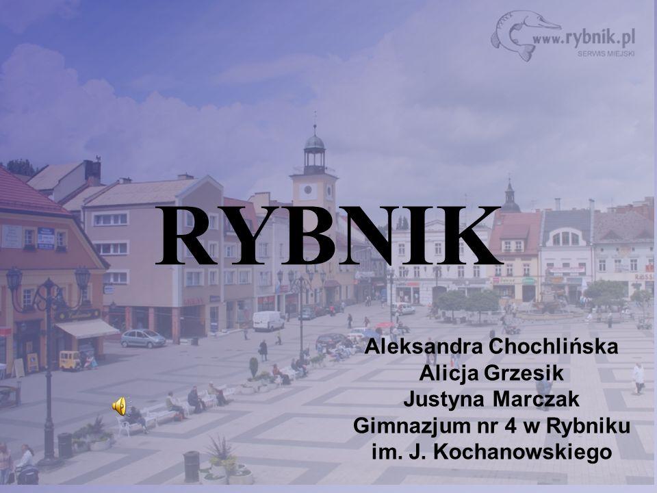 RYBNIK Aleksandra Chochlińska Alicja Grzesik Justyna Marczak Gimnazjum nr 4 w Rybniku im.