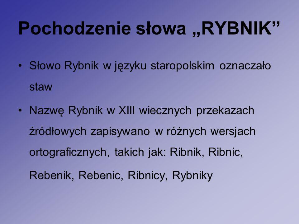 """Pochodzenie słowa """"RYBNIK Słowo Rybnik w języku staropolskim oznaczało staw Nazwę Rybnik w XIII wiecznych przekazach źródłowych zapisywano w różnych wersjach ortograficznych, takich jak: Ribnik, Ribnic, Rebenik, Rebenic, Ribnicy, Rybniky"""