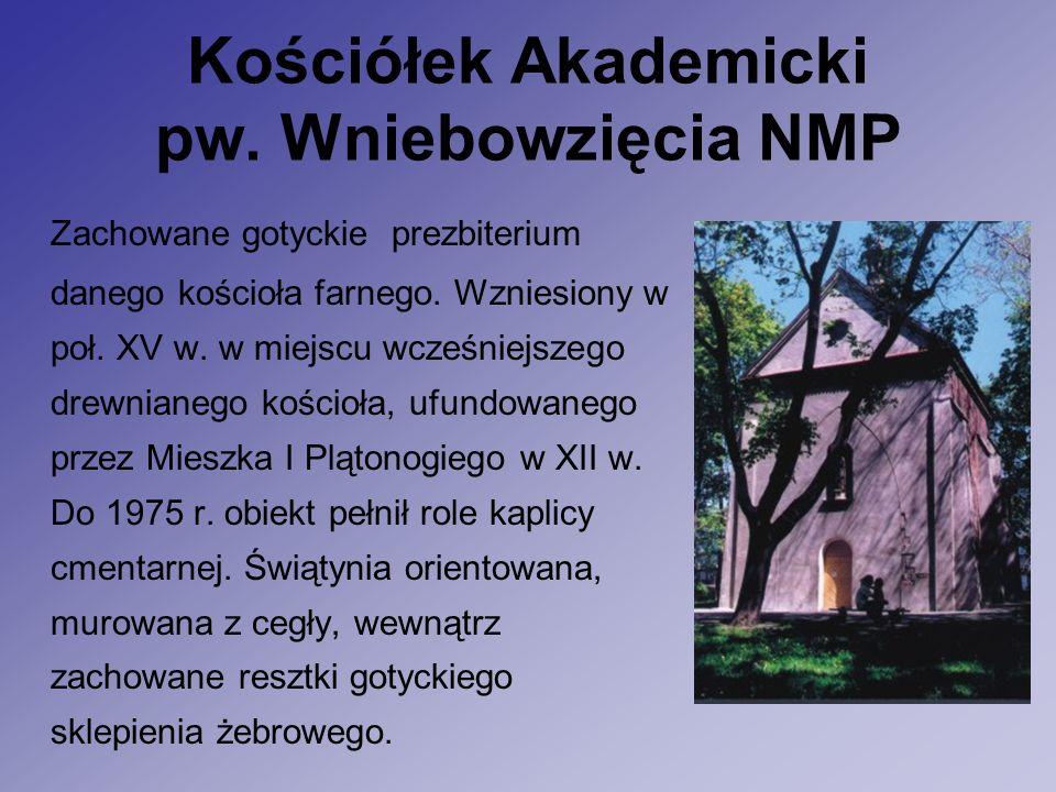 Kościółek Akademicki pw. Wniebowzięcia NMP Zachowane gotyckie prezbiterium danego kościoła farnego.