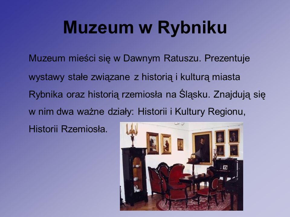 Muzeum w Rybniku Muzeum mieści się w Dawnym Ratuszu.