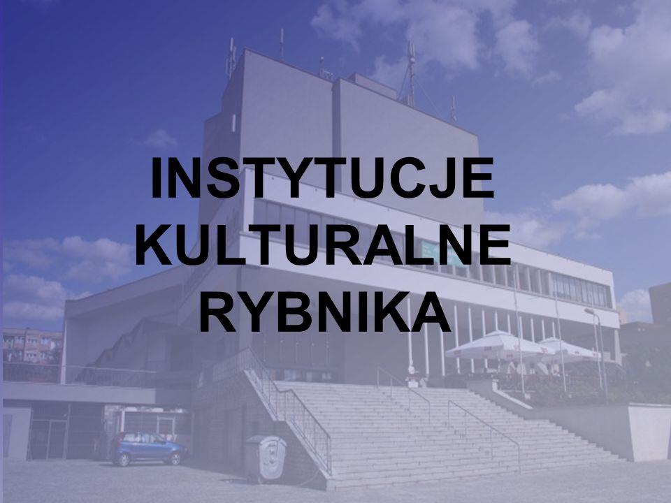 INSTYTUCJE KULTURALNE RYBNIKA