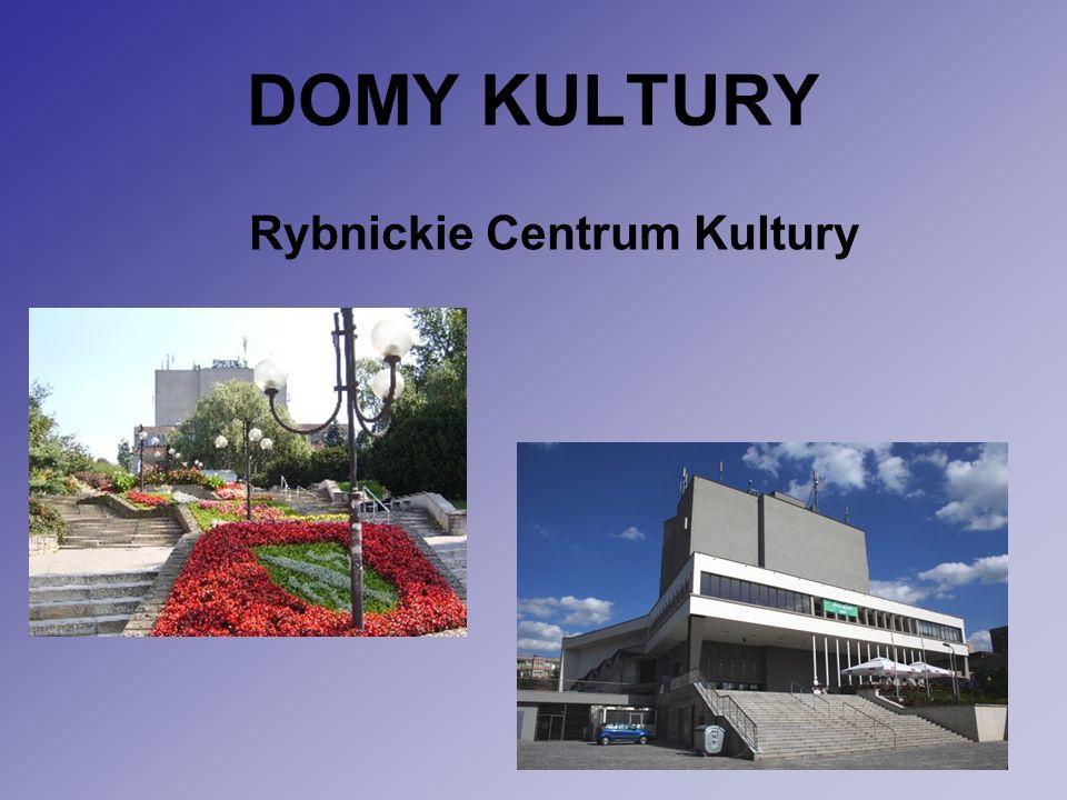 DOMY KULTURY Rybnickie Centrum Kultury
