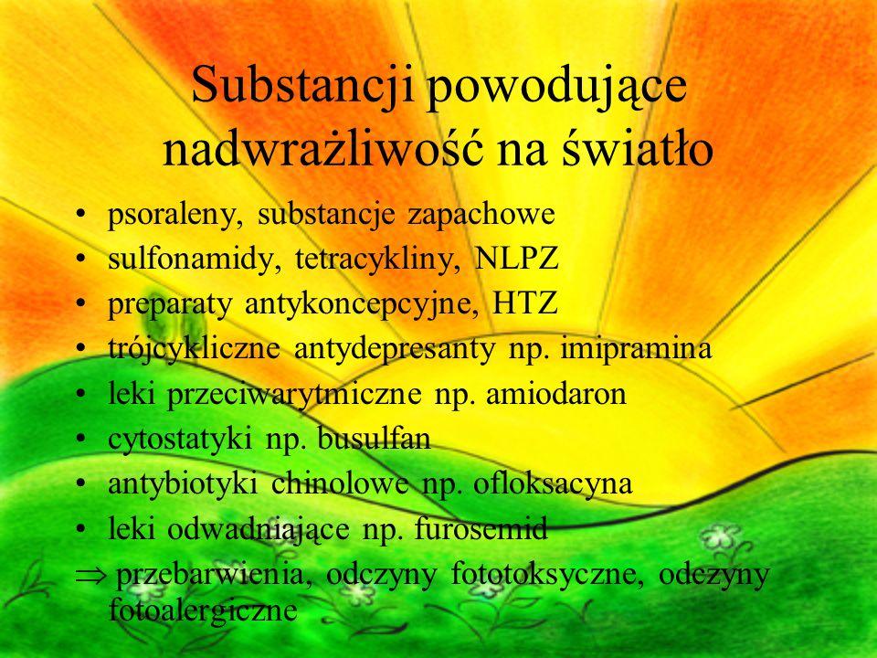 Substancji powodujące nadwrażliwość na światło psoraleny, substancje zapachowe sulfonamidy, tetracykliny, NLPZ preparaty antykoncepcyjne, HTZ trójcykliczne antydepresanty np.