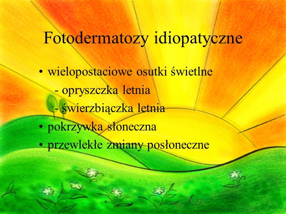 Fotodermatozy idiopatyczne wielopostaciowe osutki świetlne - opryszczka letnia - świerzbiączka letnia pokrzywka słoneczna przewlekłe zmiany posłoneczn