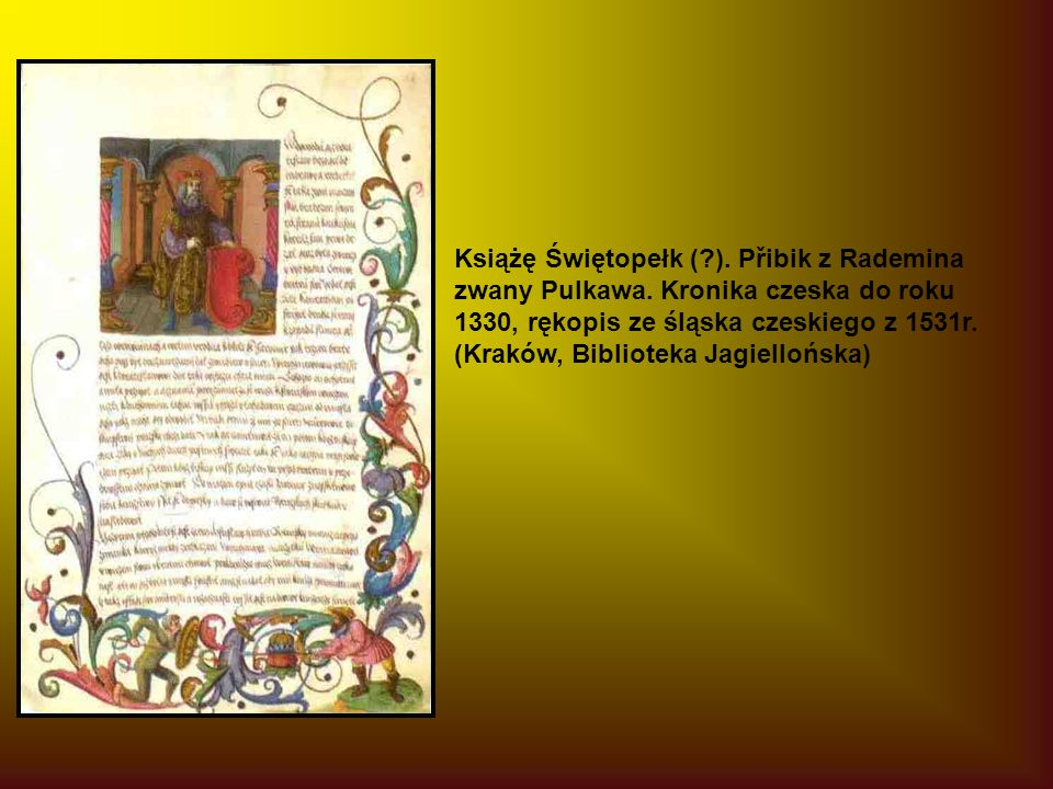 Książę Świętopełk ( ). Přibik z Rademina zwany Pulkawa.