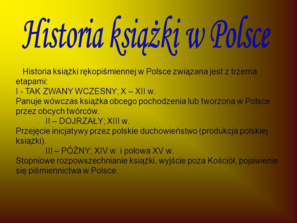 Historia książki rękopiśmiennej w Polsce związana jest z trzema etapami: I - TAK ZWANY WCZESNY; X – XII w.