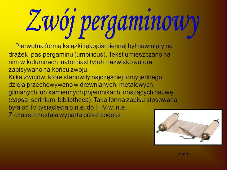 Pierwotną formą książki rękopiśmiennej był nawinięty na drążek pas pergaminu (umbilicus).