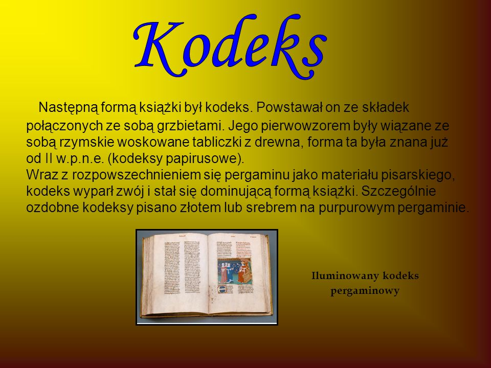 Następną formą książki był kodeks. Powstawał on ze składek połączonych ze sobą grzbietami.