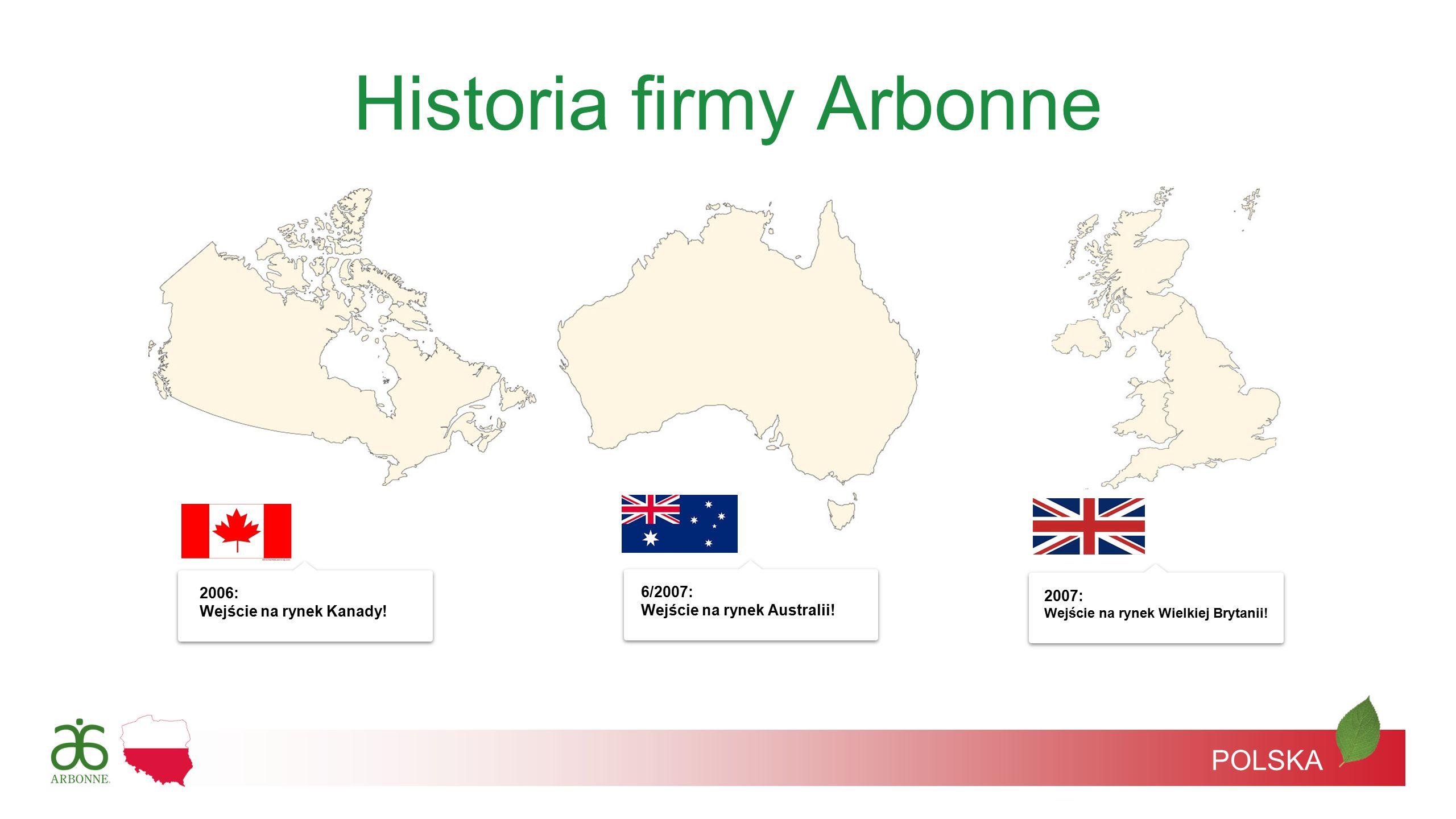 2006: Wejście na rynek Kanady! 2007: Wejście na rynek Wielkiej Brytanii! 6/2007: Wejście na rynek Australii! POLSKA Historia firmy Arbonne