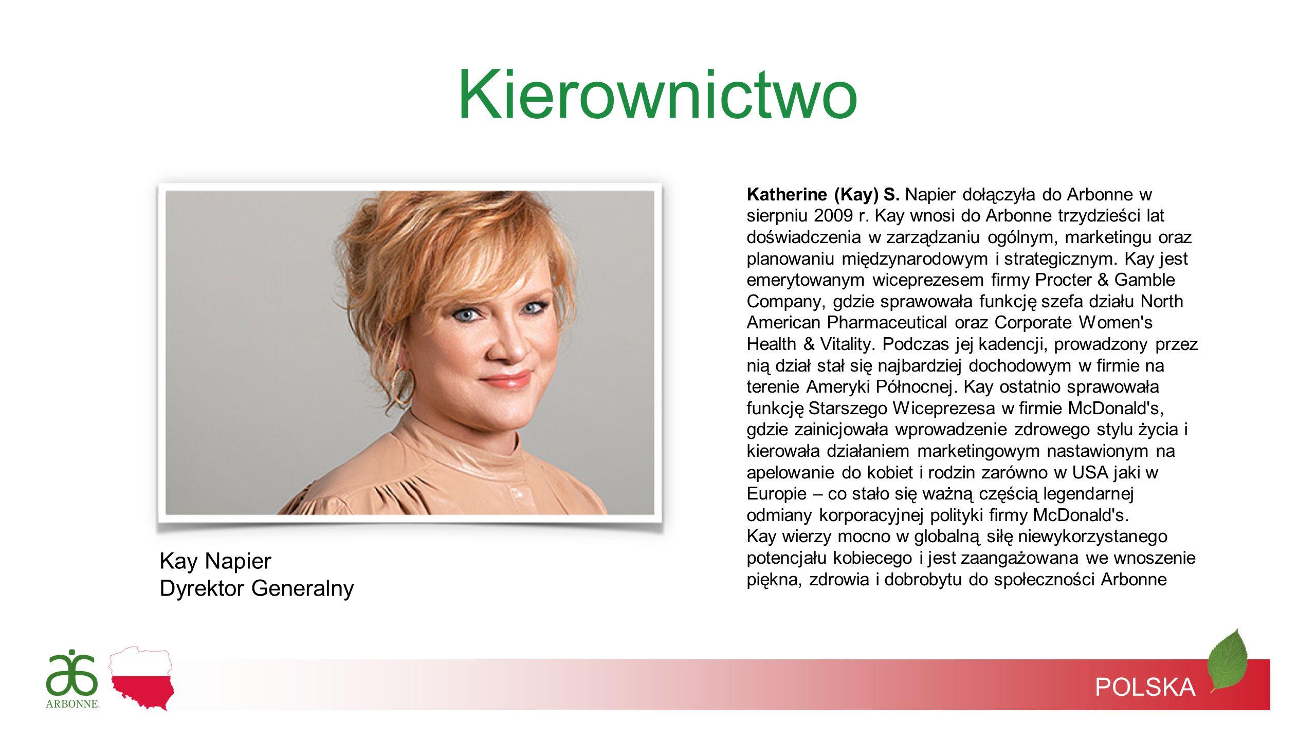 Kierownictwo Katherine (Kay) S. Napier dołączyła do Arbonne w sierpniu 2009 r. Kay wnosi do Arbonne trzydzieści lat doświadczenia w zarządzaniu ogólny