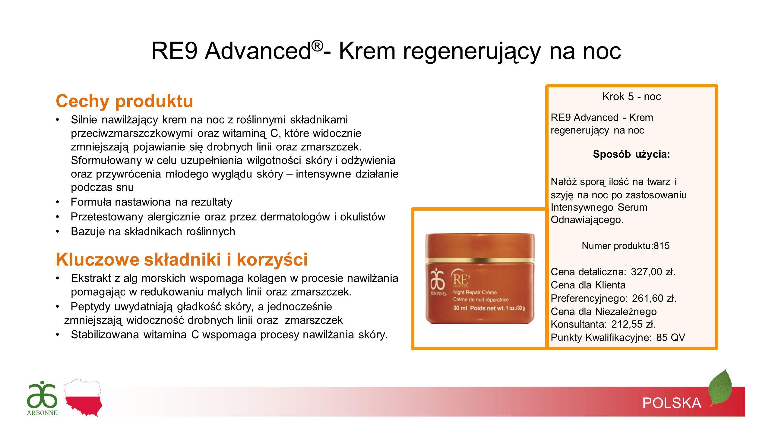 POLSKA Krok 5 - noc RE9 Advanced - Krem regenerujący na noc Sposób użycia: Nałóż sporą ilość na twarz i szyję na noc po zastosowaniu Intensywnego Seru