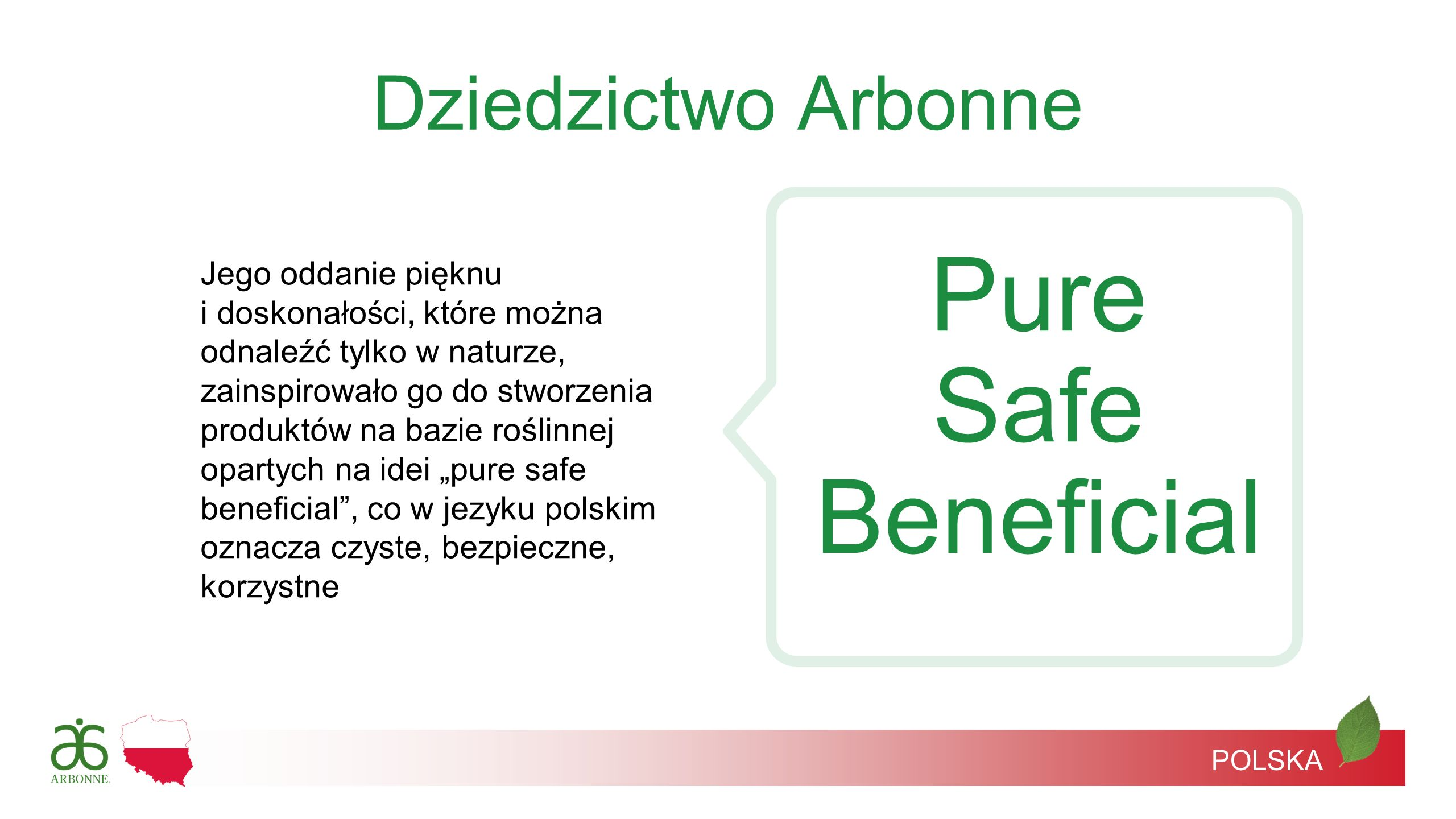 Dziedzictwo Arbonne Pure Safe Beneficial Jego oddanie pięknu i doskonałości, które można odnaleźć tylko w naturze, zainspirowało go do stworzenia prod