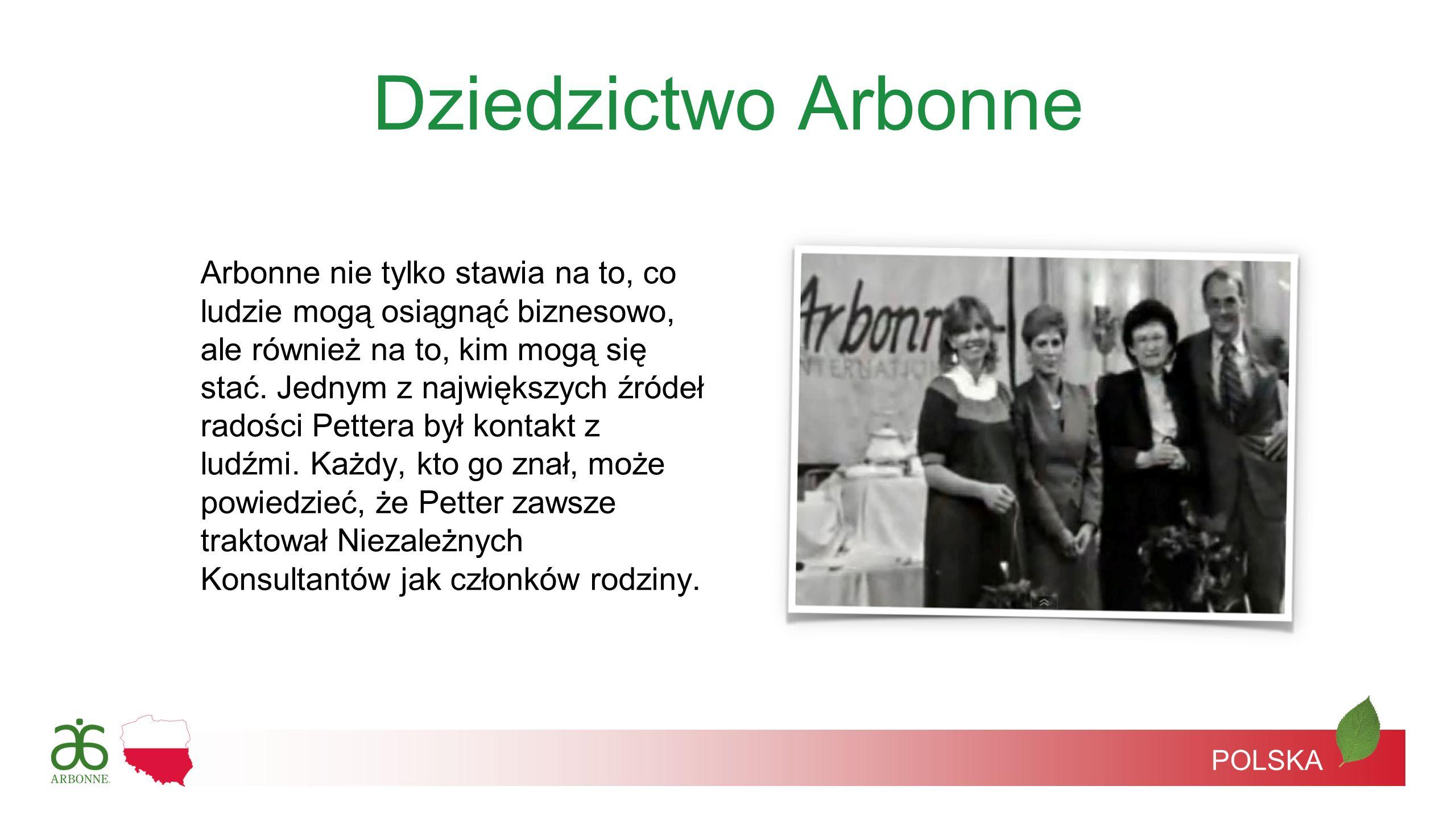 Dziedzictwo Arbonne Arbonne nie tylko stawia na to, co ludzie mogą osiągnąć biznesowo, ale również na to, kim mogą się stać. Jednym z największych źró