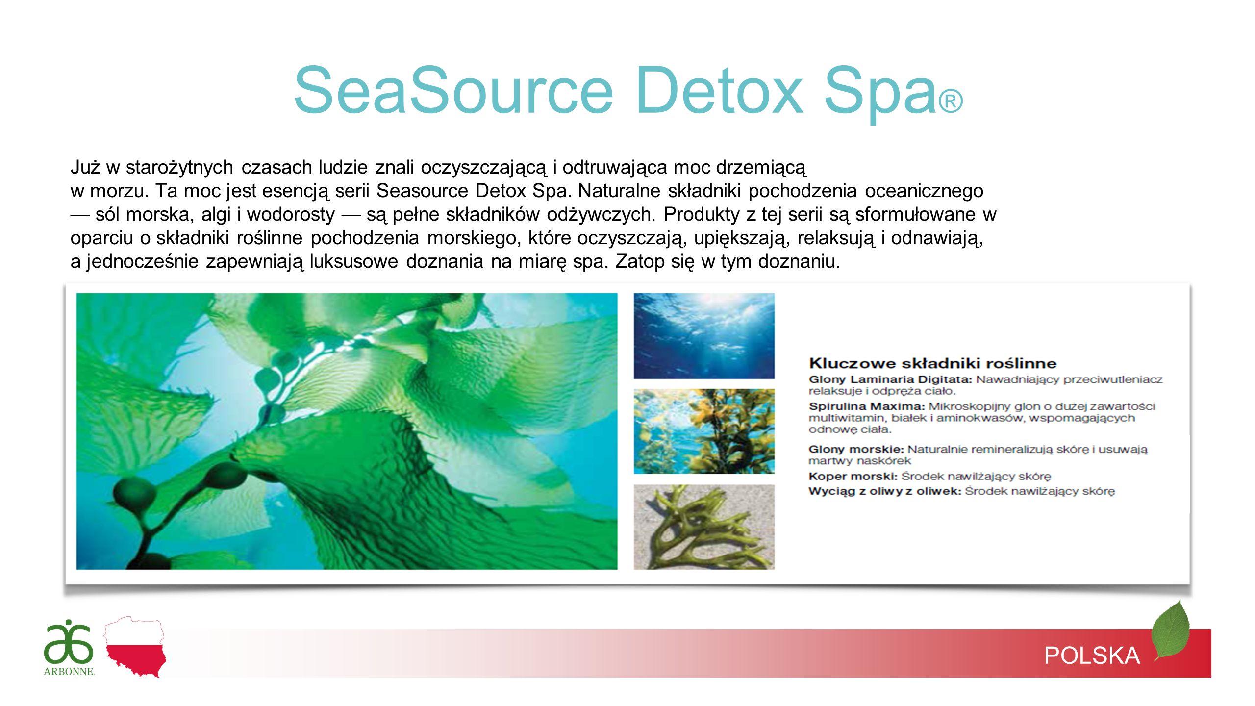 POLSKA Już w starożytnych czasach ludzie znali oczyszczającą i odtruwająca moc drzemiącą w morzu. Ta moc jest esencją serii Seasource Detox Spa. Natur