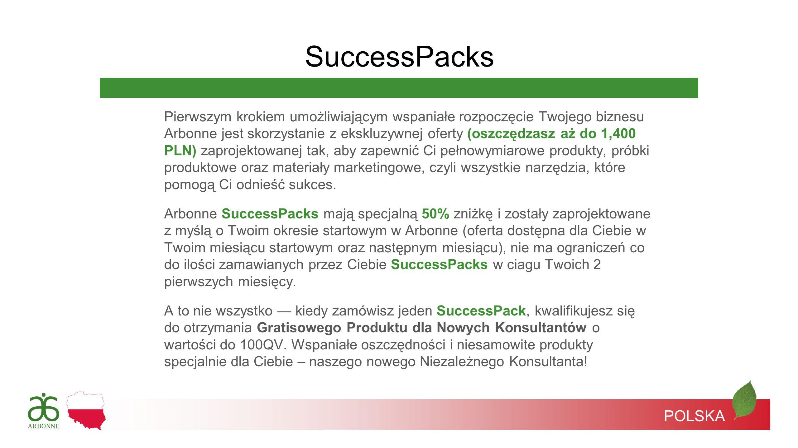 SuccessPacks Pierwszym krokiem umożliwiającym wspaniałe rozpoczęcie Twojego biznesu Arbonne jest skorzystanie z ekskluzywnej oferty (oszczędzasz aż do