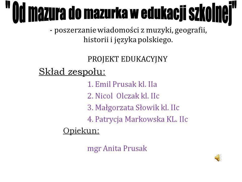 - poszerzanie wiadomości z muzyki, geografii, historii i języka polskiego. PROJEKT EDUKACYJNY