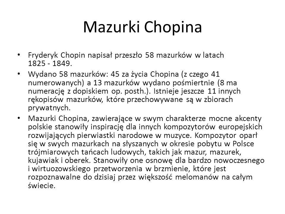 Mazurki Chopina Fryderyk Chopin napisał przeszło 58 mazurków w latach 1825 - 1849.