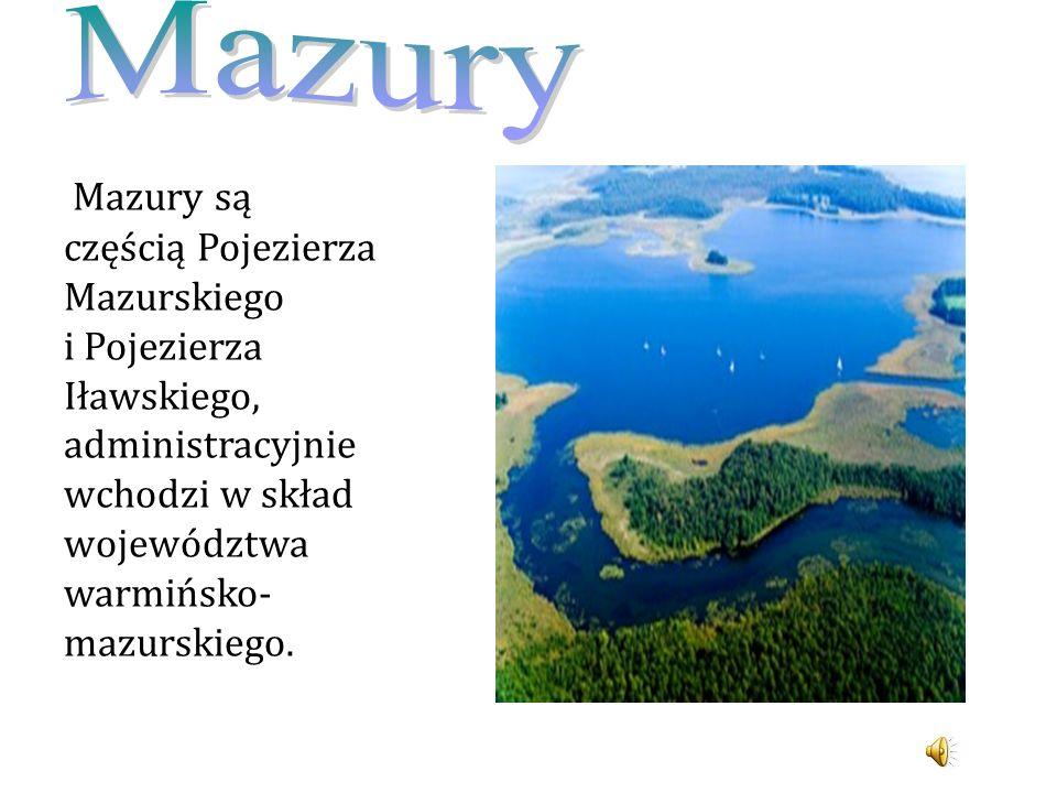 Mazury są częścią Pojezierza Mazurskiego i Pojezierza Iławskiego, administracyjnie wchodzi w skład województwa warmińsko- mazurskiego.