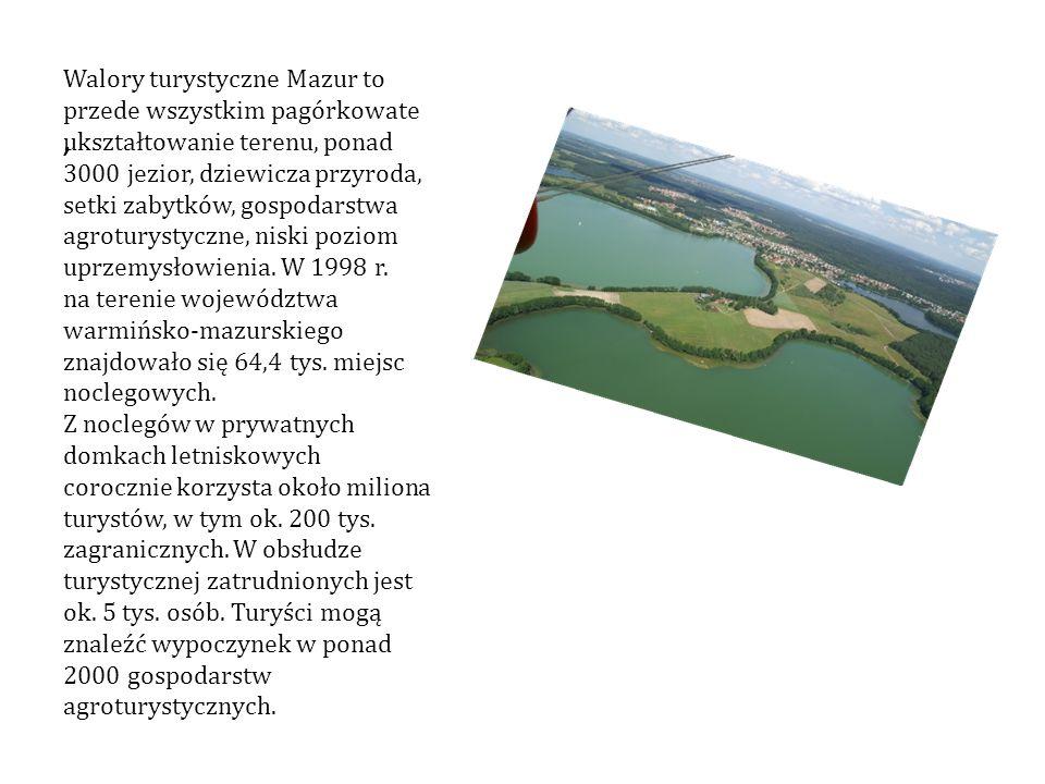 , Walory turystyczne Mazur to przede wszystkim pagórkowate ukształtowanie terenu, ponad 3000 jezior, dziewicza przyroda, setki zabytków, gospodarstwa agroturystyczne, niski poziom uprzemysłowienia.