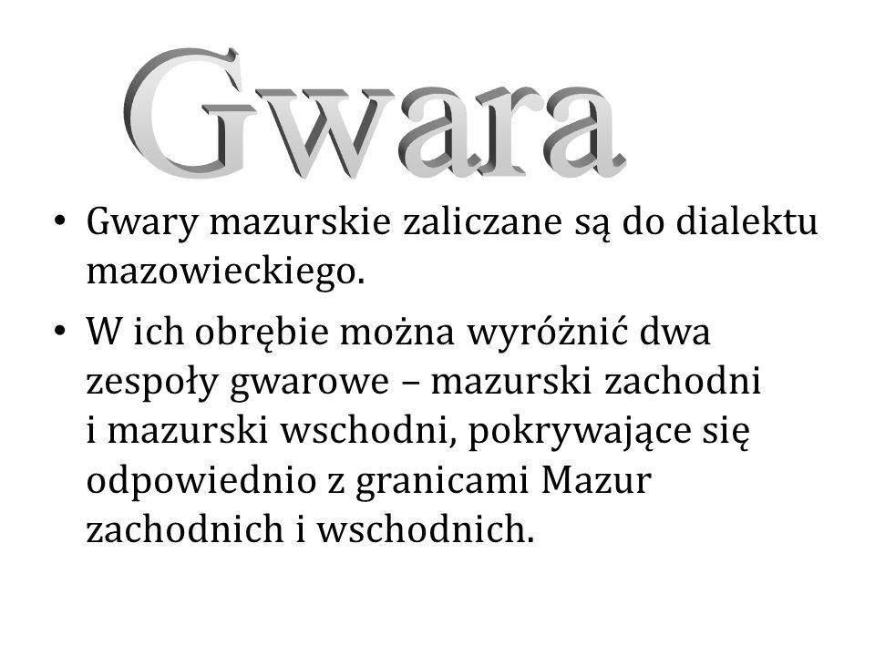 Gwary mazurskie zaliczane są do dialektu mazowieckiego.